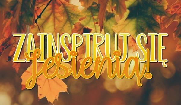 Zainspiruj się jesienią!