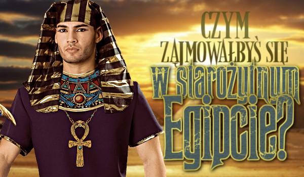 Czym zajmowałbyś się w starożytnym Egipcie?