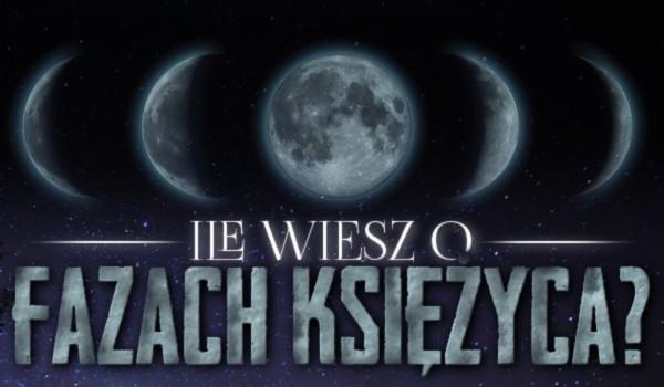 Ile wiesz o fazach Księżyca?