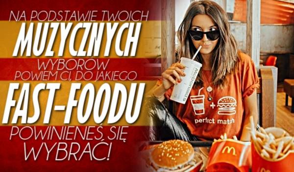 Na podstawie Twoich muzycznych wyborów powiem Ci, do jakiego fast-foodu powinieneś się wybrać!
