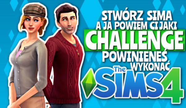 Stwórz swojego sima, a ja powiem Ci, jaki challenge powinieneś wykonać w The Sims 4!