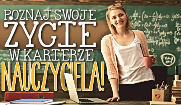 Poznaj swoje życie w karierze nauczyciela!