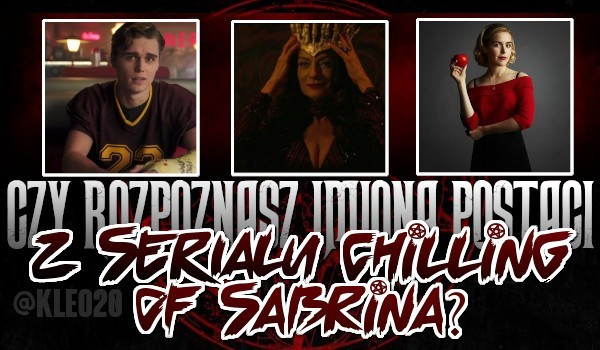"""Czy rozpoznasz imiona postaci z """"Chilling Adventures of Sabrina""""?"""