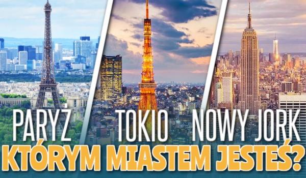 Paryż, Tokio czy Nowy Jork – Którym miastem jesteś?