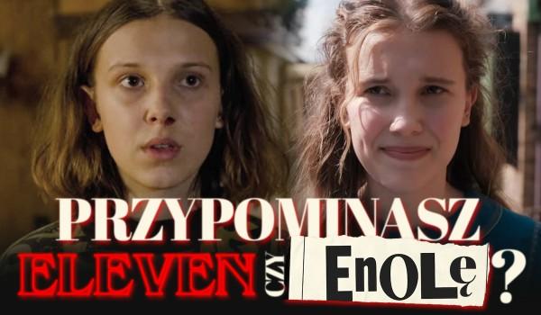 Przypominasz bardziej Eleven Hopper czy Enolę Holmes?