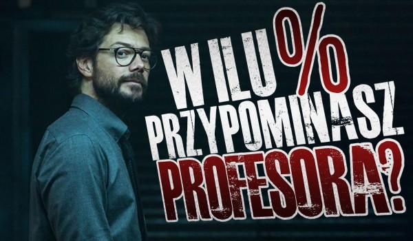 W ilu % przypominasz Profesora?