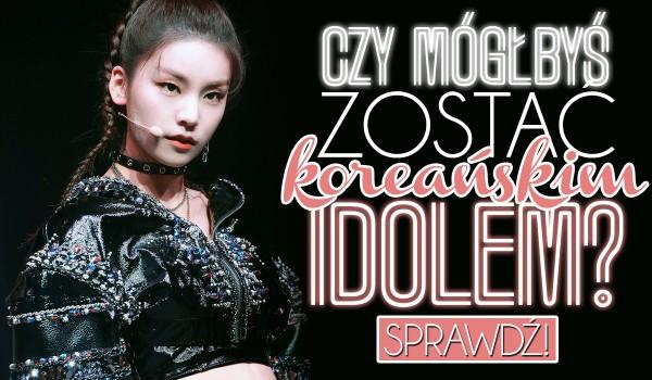 Czy mógłbyś zostać koreańskim idolem?