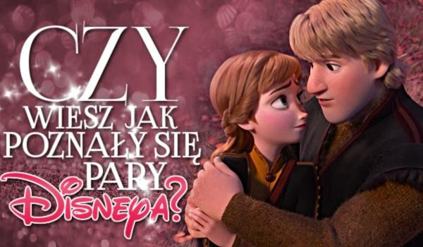 Czy wiesz, jak poznały się pary Disneya?