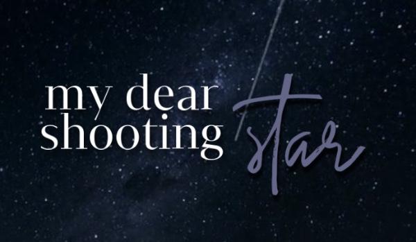 my dear shooting star
