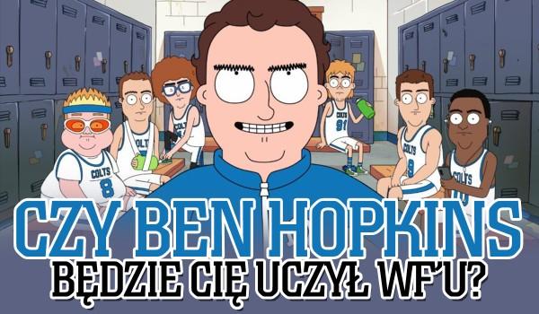 Zdrapka: Czy Benjamin Hopkins będzie uczył Cię WF'u w tym roku szkolnym?