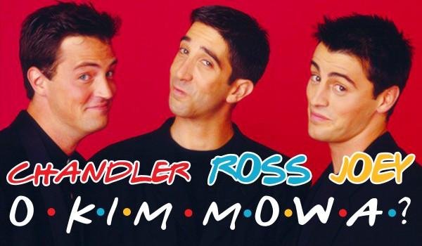 O kim mowa? Joey, Ross i Chandler!
