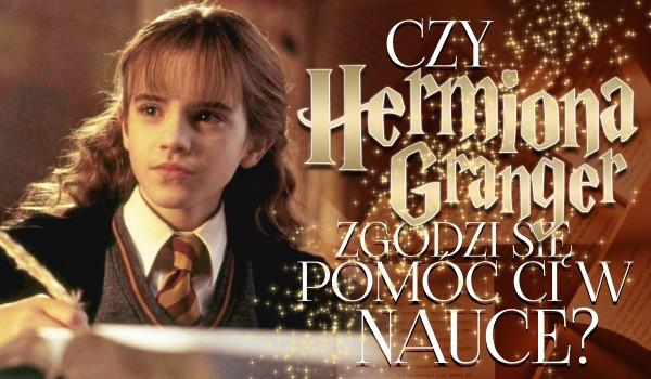 Czy Hermiona Granger zgodzi się pomóc Ci w nauce?