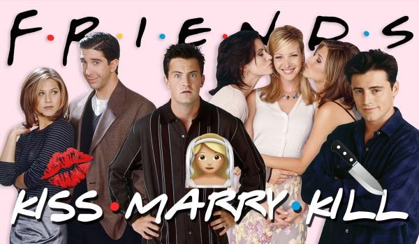Kiss, marry, kill – Przyjaciele!