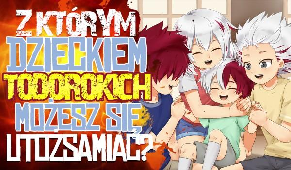 Z którym z dzieci Todorokich możesz się utożsamiać?
