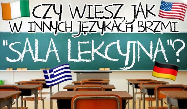 """Czy rozpoznasz słowo """"sala lekcyjna"""" w innych językach?"""