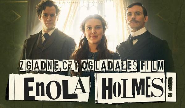 """Zgadnę, czy oglądałeś film """"Enola Holmes""""!"""