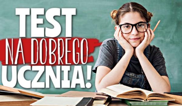 Test na dobrego ucznia!