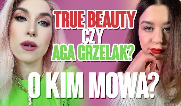 True Beauty czy Agnieszka Grzelak? – O której YouTuberce mowa?