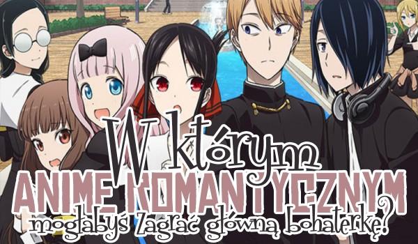 W którym anime romantycznym mogłabyś wystąpić, jako główna bohaterka? Sprawdź!