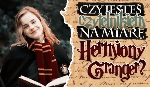 Czy jesteś czytelnikiem na miarę Hermiony Granger?