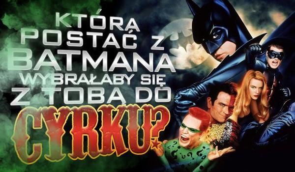 """Która postać z """"Batmana"""" wybrałaby się z Tobą do cyrku?"""