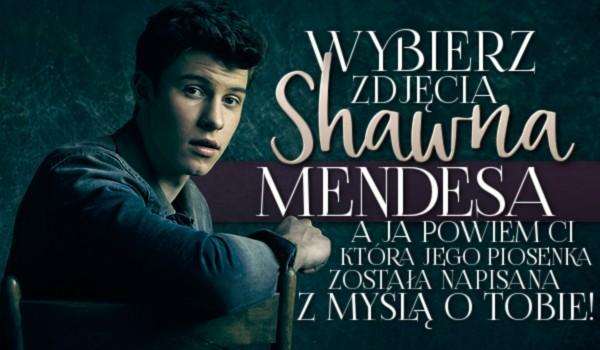 Wybierz zdjęcia Shawna Mendesa, a ja powiem Ci, która jego piosenka została napisana z myślą o Tobie!