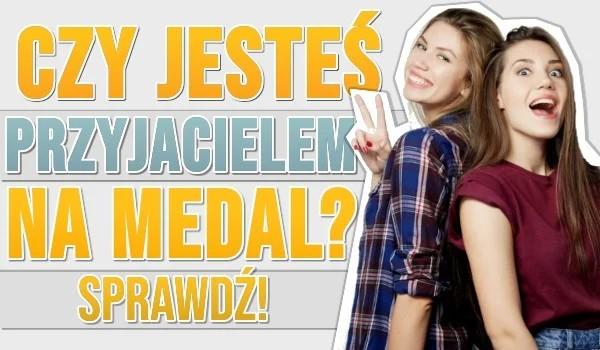 Czy jesteś przyjacielem na medal?