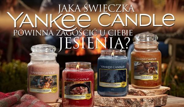 Jaka świeczka Yankee Candle powinna u Ciebie zagościć tej jesieni?