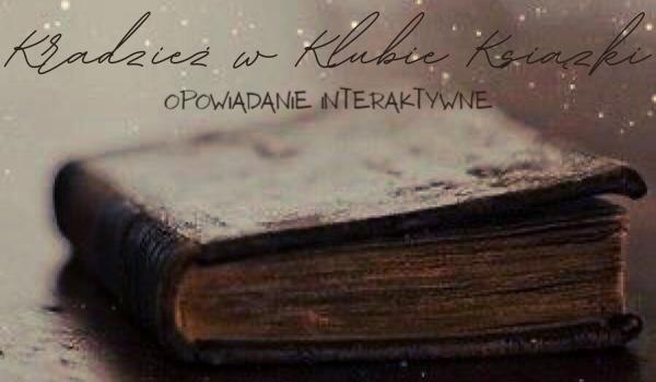 Kradzież w Klubie Książki – Opowiadanie interaktywne