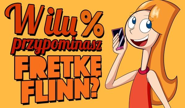 W ilu % przypominasz Fretkę Flinn?