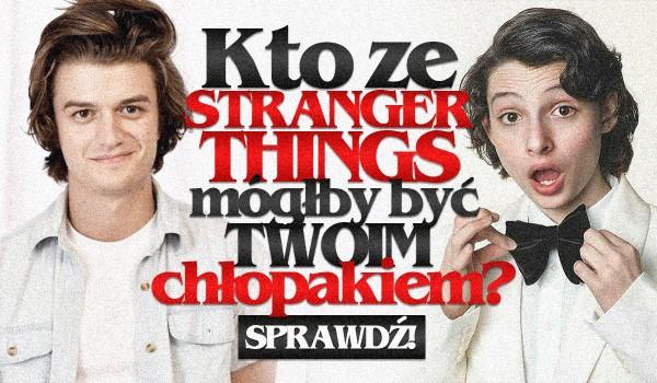 """Kto z serialu """"Stranger Things"""" mógłby być Twoim chłopakiem?"""