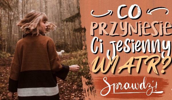 Co przyniesie Ci jesienny wiatr?