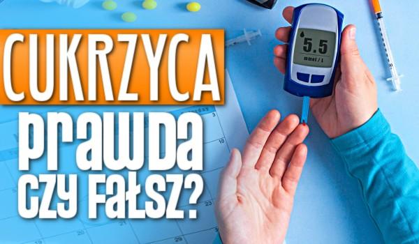 Cukrzyca — prawda czy fałsz?