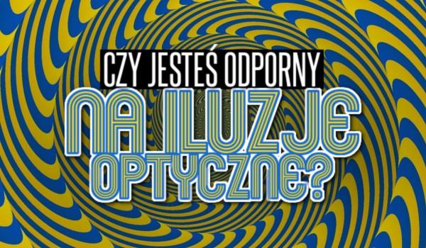 Czy jesteś odporny na iluzje optyczne? Sprawdź!