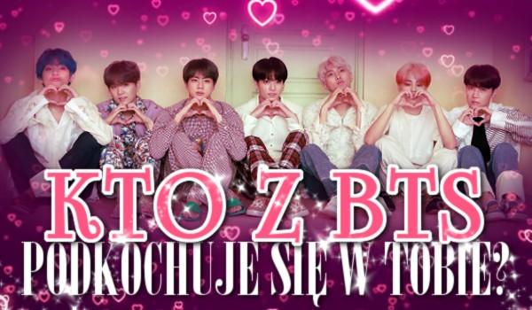 Kto z BTS podkochuje się w Tobie?