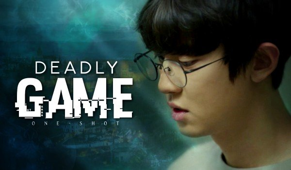 Deadly game — One shot