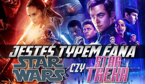 Jesteś typem fana Star Wars czy Star Treka?