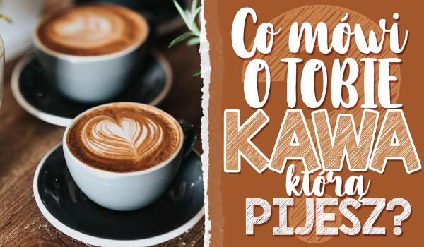 Co mówi o Tobie kawa, którą pijesz?