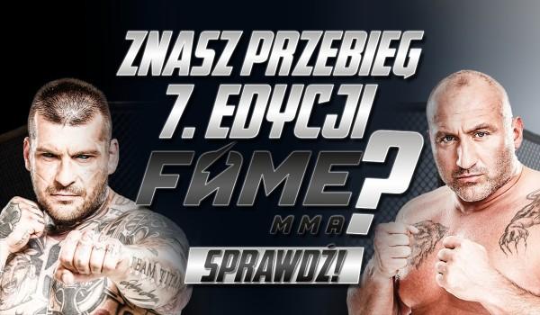 Czy znasz przebieg Fame MMA 7?