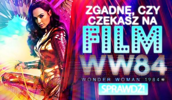 Czy zgadnę, czy czekasz na ,,Wonder Woman 1984″?