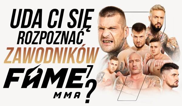 Rozpoznasz zawodników Fame MMA 7?