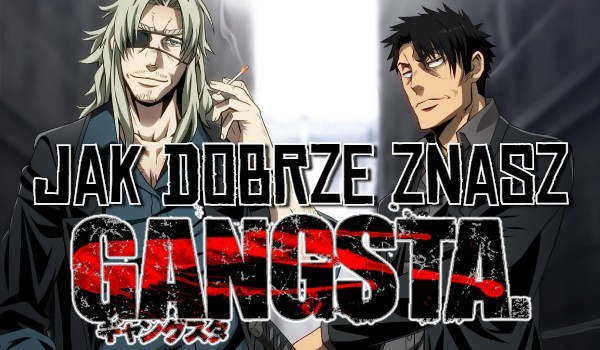 """Jak dobrze znasz anime """"Gangsta""""?"""