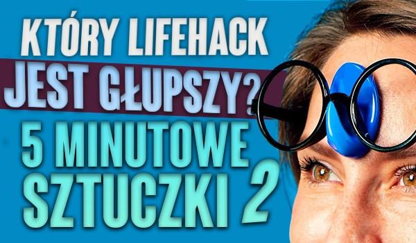 Który lifehack z 5-minutowych sztuczek jest głupszy? #2