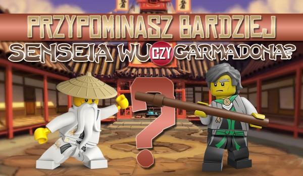 Bardziej przypominasz senseia Wu czy senseia Garmadona?