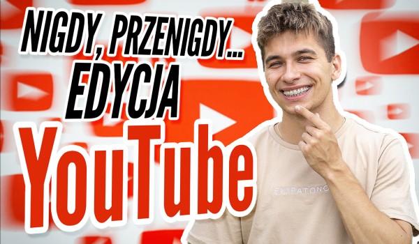 Nigdy, przenigdy… – edycja YouTube