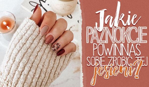 Jakie paznokcie powinnaś sobie zrobić tej jesieni? – Zdrapka!