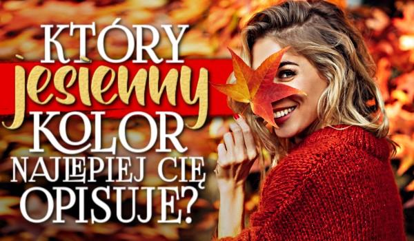 Który jesienny kolor najlepiej Cię opisuje?