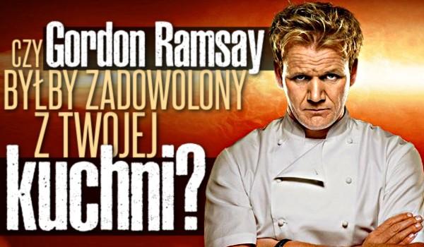 Czy Gordon Ramsay byłby zadowolony z Twojej kuchni?
