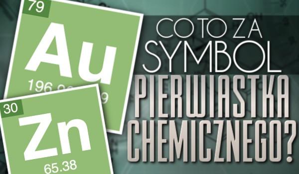 Co to za symbol pierwiastka chemicznego?