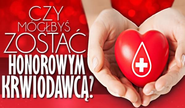 Czy możesz zostać honorowym krwiodawcą?
